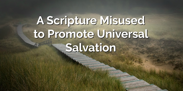 Misusing 1 Timothy 2:4 to Support Universal Salvation