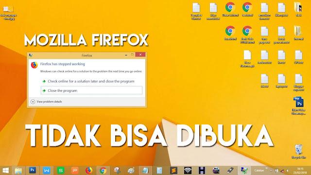 Cara tergolong mudah dalam mengatasi Mozilla Firefox Tidak Bisa Dibuka has stopped working
