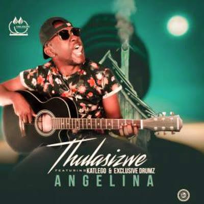 Thulasizwe –Angelina (Ft. Katlego & Exclusive Drumz) 2018 ////
