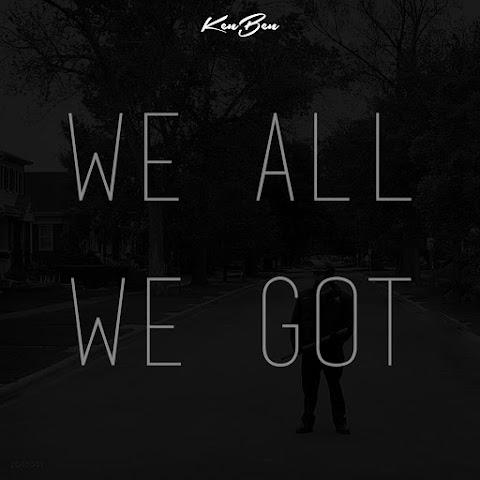 "VIDEO REVIEW: KenBen - ""We All We Got"""