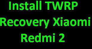 Install TWRP Xiaomi Redmi 2