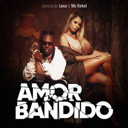 Letra da Música Amor Bandido de Lexa e Mc Kekel