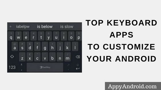 The Best Keyboard Apps To Customize Your Android 2018 Appy Android