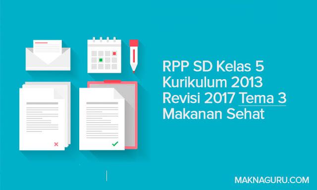 RPP SD Kelas 5 Kurikulum 2013 Revisi 2017 Tema 3 Makanan Sehat