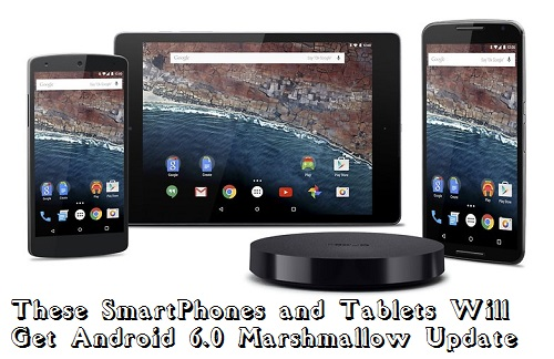 These SmartPhones and Tablets Will Get Android 6.0 Marshmallow Update