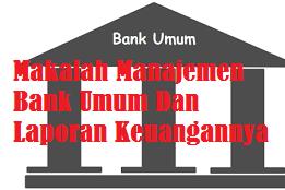 Makalah Manajemen Bank Umum Dan Laporan Keuangannya