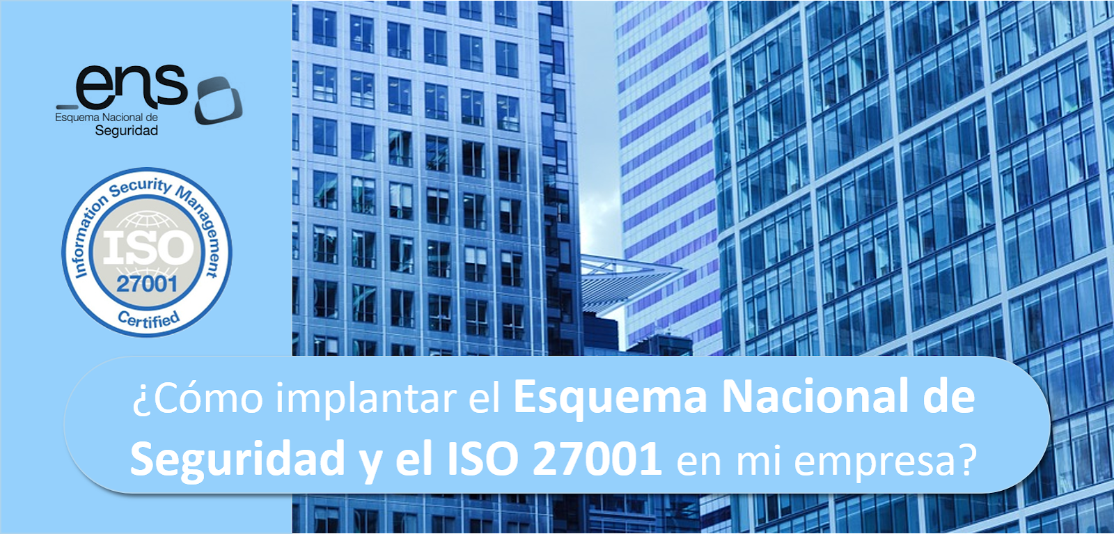 ElevenPaths Blog: Esquema Nacional de Seguridad e ISO 27001 ¿Cómo ...