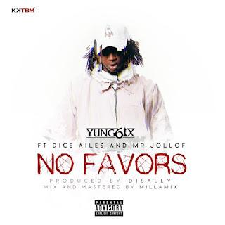 MUSIC: Yung6ix Ft. Dice Ailes  – No Favors & Mr. Jollof