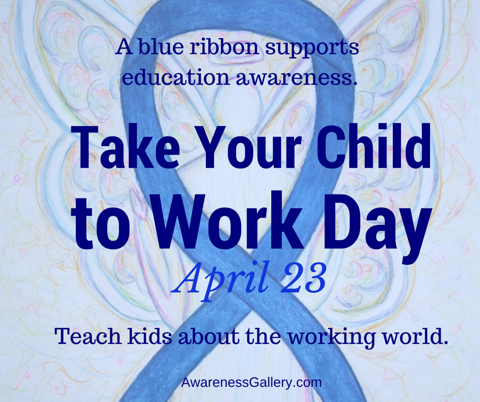 Education Awareness uses a Blue Ribbon for its Cause.  Teach kids about the workplace & take children to work on April 23 annually.