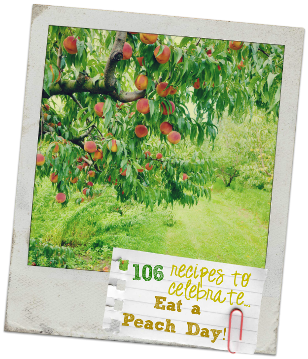 106 Peach Recipes to celebrate Eat A Peach Day