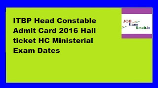 ITBP Head Constable Admit Card 2016 Hall ticket HC Ministerial Exam Dates