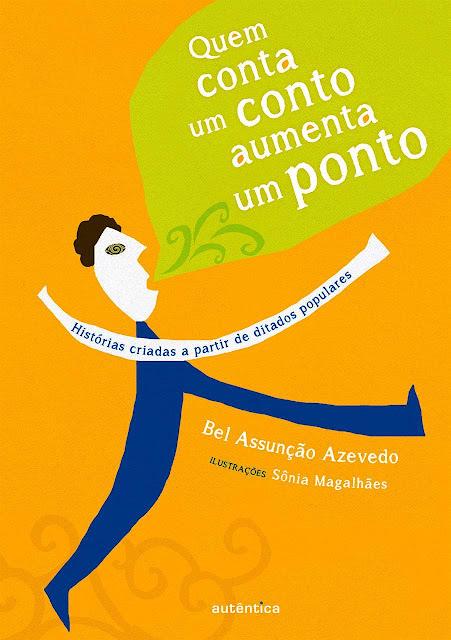 Quem conta um conto aumenta um ponto Histórias criadas a partir de ditados populares - Bel Assunção Azevedo