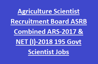 Agriculture Scientist Recruitment Board ASRB Combined ARS-2017 & NET (I)-2018 195 Govt Scientist Jobs Recruitment Exam Notification