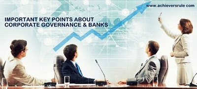 Important Key Points about Corporate Governance and Banks for IBPS PO, IBPS CLERK, INSURANCE EXAMS, RRB OFFICER SCALE 1, RRB ASSISTANT, SBI PO, SBI CLERK