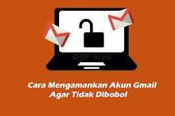 Cara Mengamankan Akun Gmail Agar Tidak Dibobol