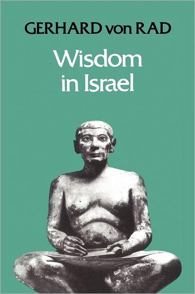Gerhard Von Rad-Wisdom In Israel-