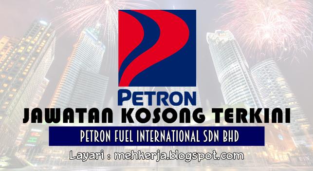 Jawatan Kosong Terkini 2016 di Petron Fuel International Sdn Bhd