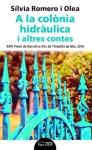 A la colònia hidràulica i altres contes (Sílvia Romero i Olea)