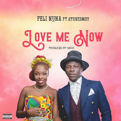 Audio +Video Feli Nuna ft Stonebwoy – Love Me Now (Prod. by MOG Beatz)