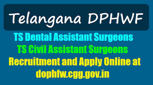 ts dental assistant surgeons,civil assistant surgeons 2017 recruitment,apply online at dophfw.cgg.gov.in,selection list results,certificates verification,list of documents
