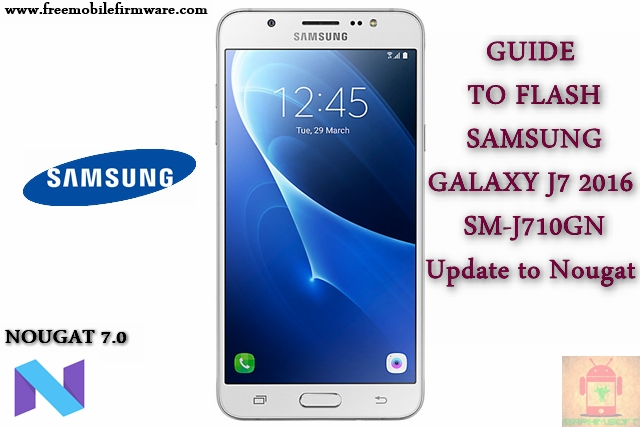 Guide To Flash Samsung Galaxy J7 2016 SM-J710GN Nougat 7.0 Odin Method Tested Firmware All Regions