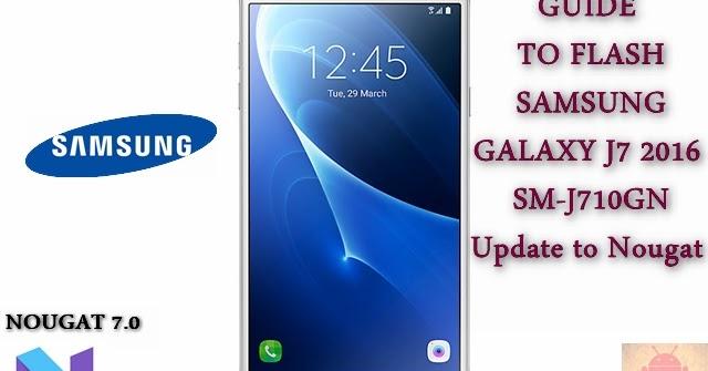 Guide To Flash Samsung Galaxy J7 2016 SM-J710GN Nougat 7 0 Odin