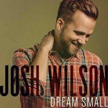 Dream Small - Josh Wilson Lyrics