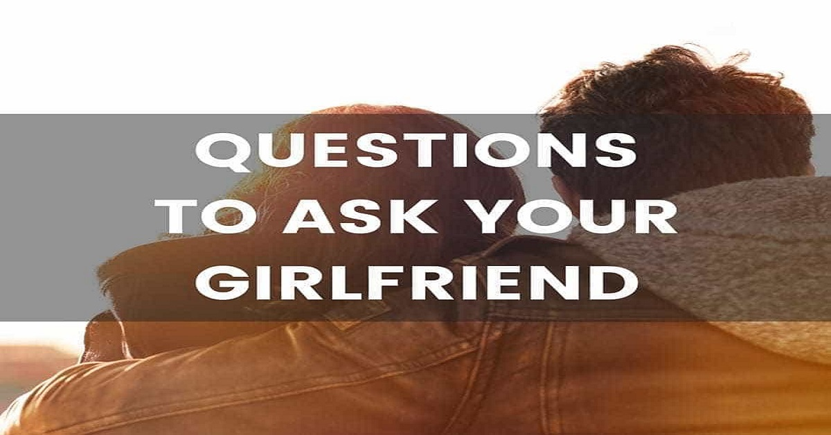 best questions for your girlfriend