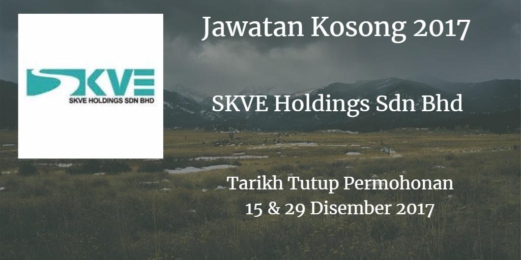 Jawatan Kosong SKVE Holdings Sdn Bhd 15 & 29 Disember 2017
