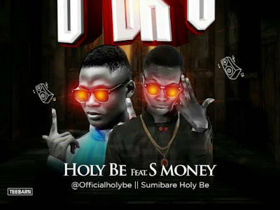 MUSIC: Holy Be ft. S Money _ Duro