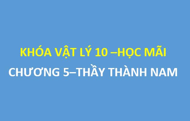 [HOCMAI] Chương 5 - Khóa vật lý lớp 10