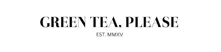 Green Tea, Please. || Lifestyle Blog
