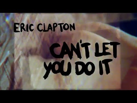 2016 melodie noua Eric Clapton Can't Let You Do It piesa noua Eric Clapton Can't Let You Do It aprilie 2016 ultima melodie Eric Clapton - Can't Let You Do It youtube noul hit Eric Clapton Can't Let You Do It 2016 melodii noi eric clapton muzica noua 2016 noul hit youtube eric clapton official video Spiral noua melodie a lui eric clapton 2016