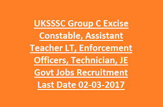 UKSSSC Group C Excise Constable, Assistant Teacher LT, Enforcement Officers, Technician, JE Govt Jobs Recruitment Last Date 02-03-2017