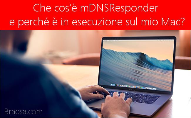 Che cos'è mDNSResponder e Perché è in esecuzione sul mio Mac?
