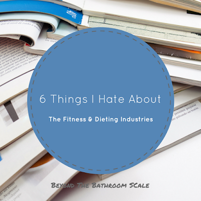 6 Things I Hate About The Dieting and Fitness Industries
