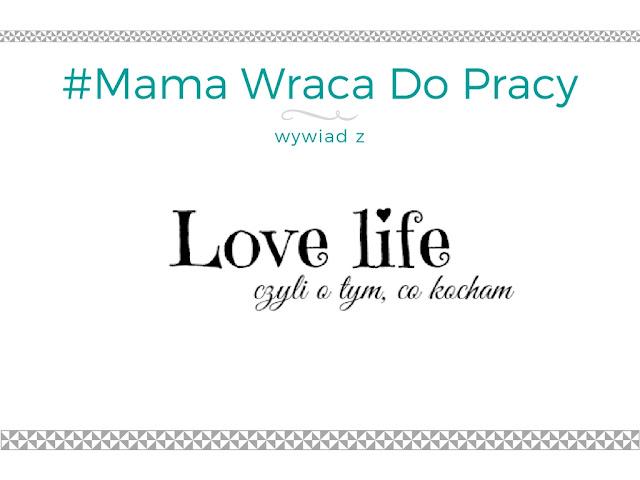 #13 Mama wraca do pracy - wywiad z blogerką LoveLife