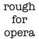 rough for opera