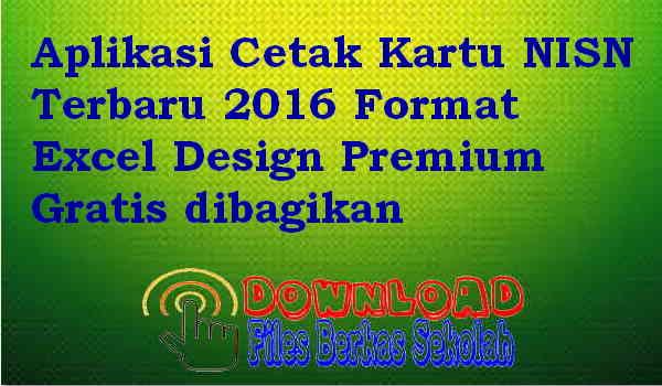 Aplikasi Cetak Kartu NISN Terbaru 2016 Format Excel Design Premium Gratis dibagikan