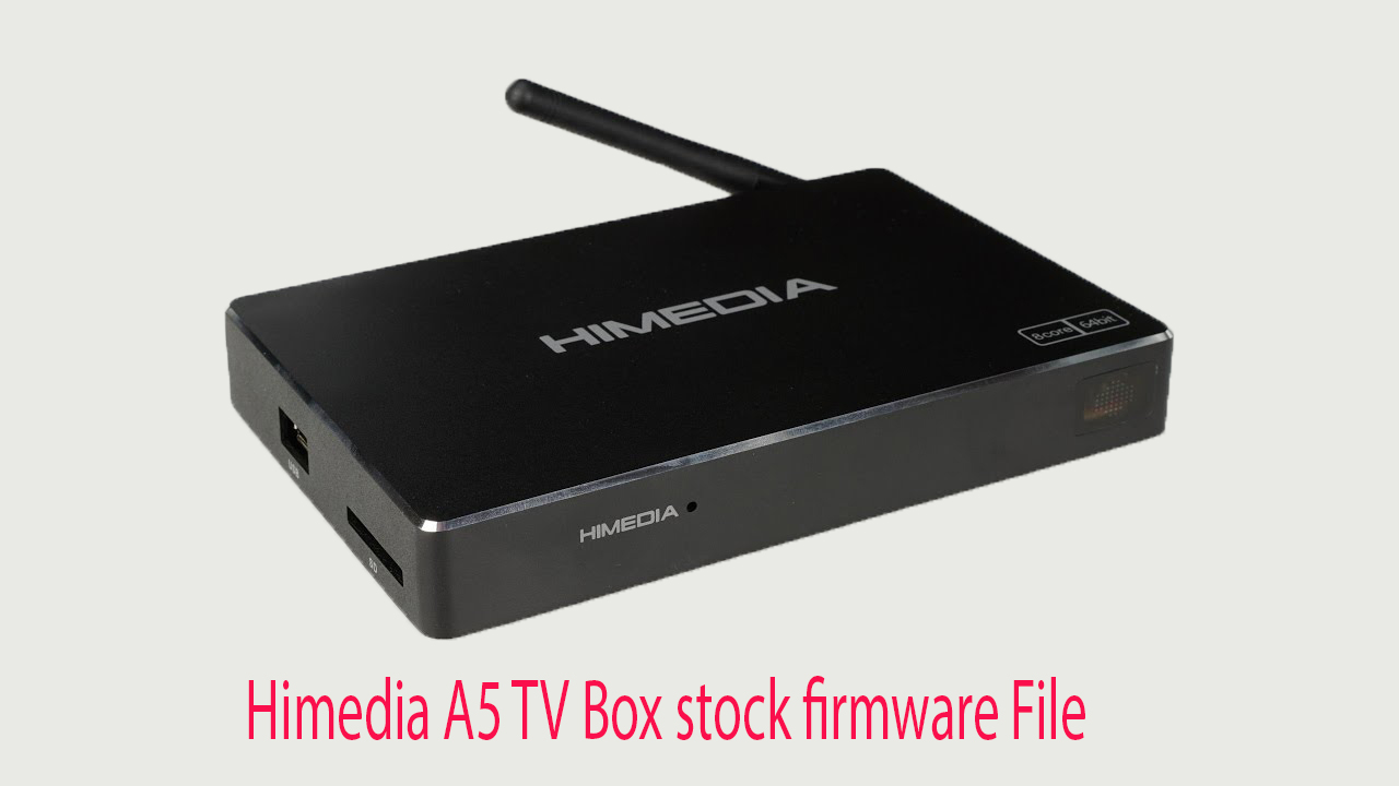 Himedia A5 TV Box stock firmware File Download Android 6 0 1