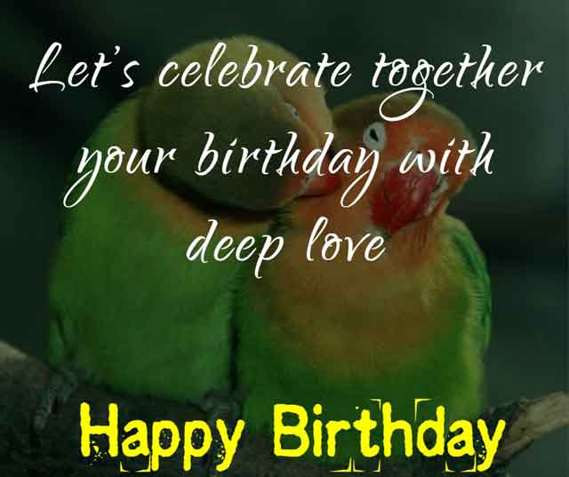 Let's celebrate together your birthday with deep love.