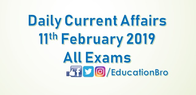Daily Current Affairs 11th February 2019 For All Government Examinations