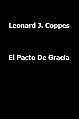 Leonard J. Coppes-El Pacto De Gracia-