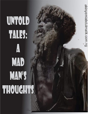 untold tales: A mad man's thoughts
