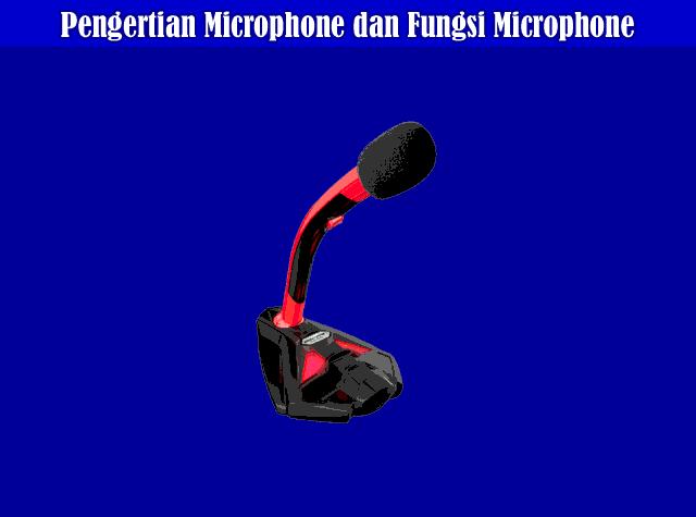 Pengertian Microphone, Fungsi Microphone dan Cara Kerja Microphone