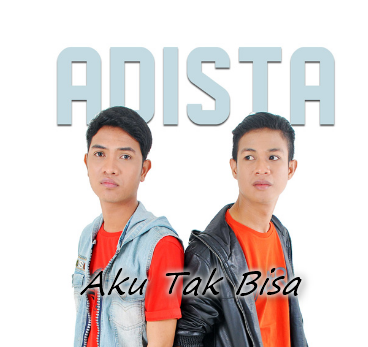 Lirik Lagu Ku Tak Bisa - Adista dari album single, download album dan video mp3 terbaru 2018 gratis