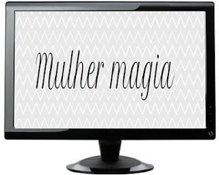 http://www.blogmulhermagia.blogspot.com.br/