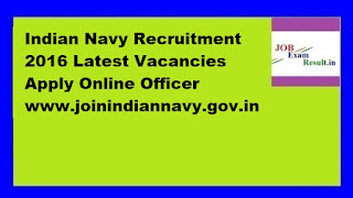 Indian Navy Recruitment 2016 Latest Vacancies Apply Online Officer www.joinindiannavy.gov.in