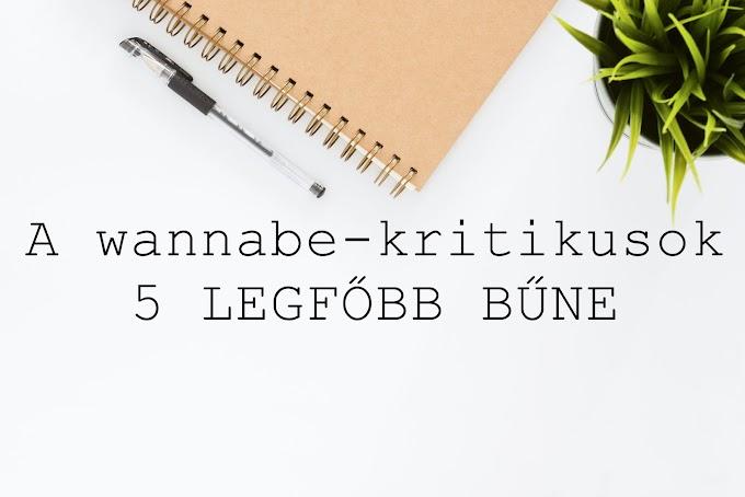 Kritika a kritikusról - a wannabe-kritikusok 5 LEGFŐBB BŰNE