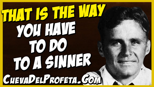 That is the way you have to do to a sinner - William Marrion Branham Quotes